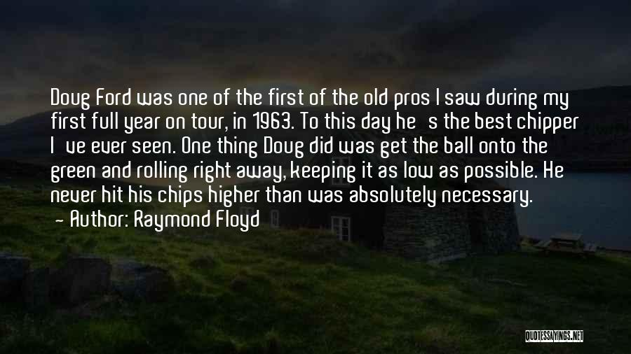 Old Ford Quotes By Raymond Floyd