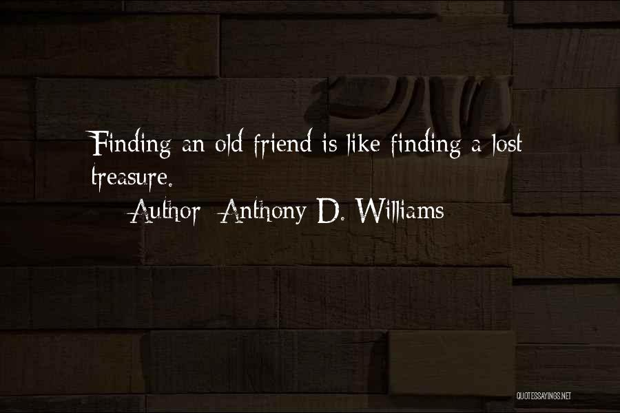 Old Lost Friends Quotes By Anthony D. Williams