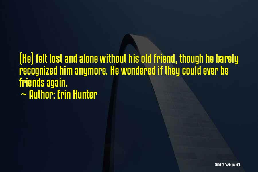 Old Lost Friends Quotes By Erin Hunter