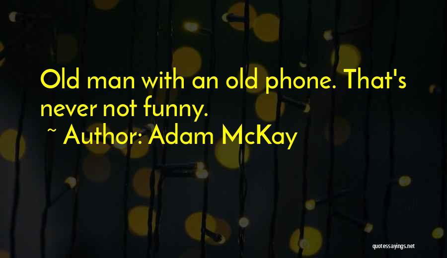 Old Phones Quotes By Adam McKay