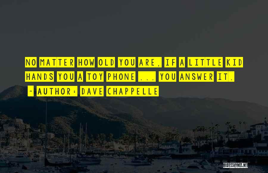 Old Phones Quotes By Dave Chappelle