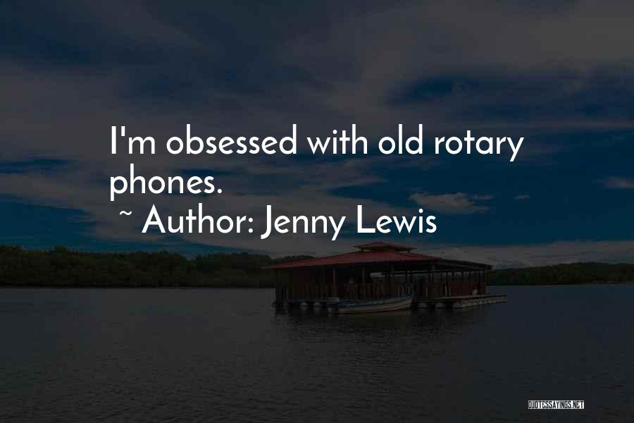 Old Phones Quotes By Jenny Lewis