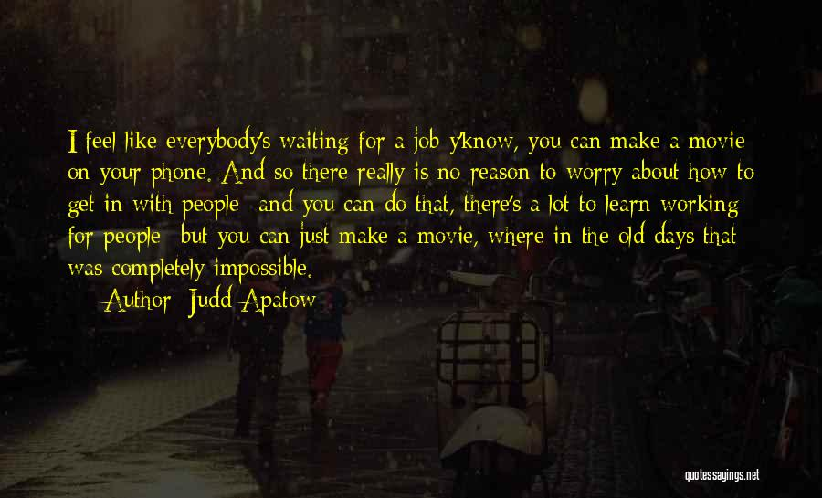 Old Phones Quotes By Judd Apatow