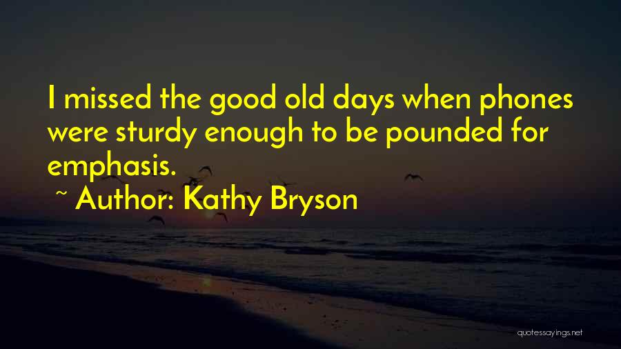 Old Phones Quotes By Kathy Bryson