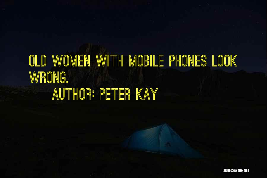 Old Phones Quotes By Peter Kay