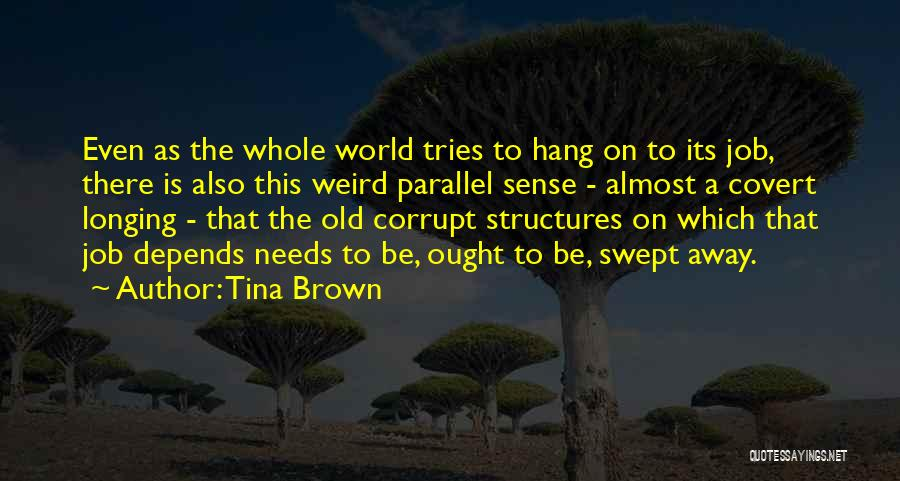 Old Structures Quotes By Tina Brown