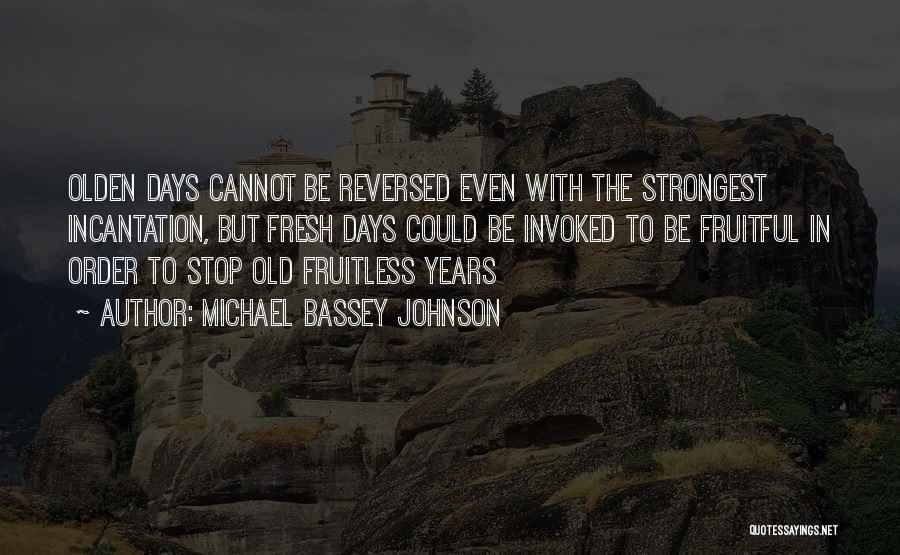 Olden Quotes By Michael Bassey Johnson