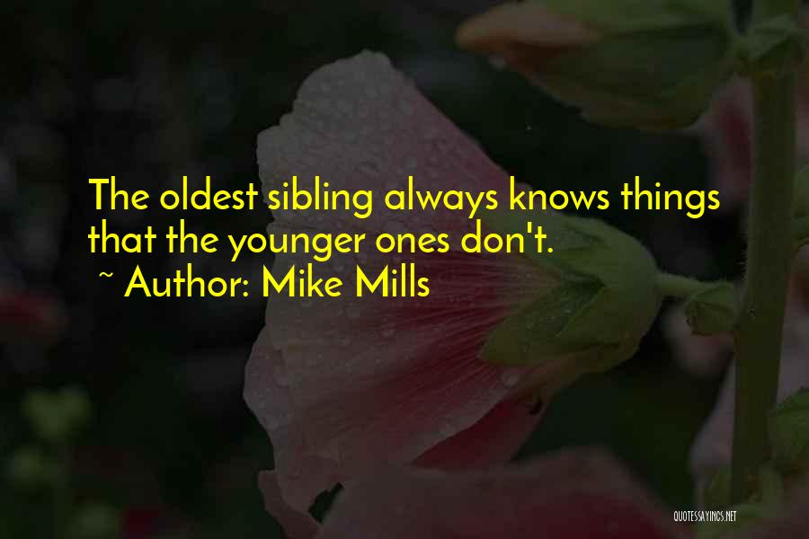 Oldest Sibling Quotes By Mike Mills