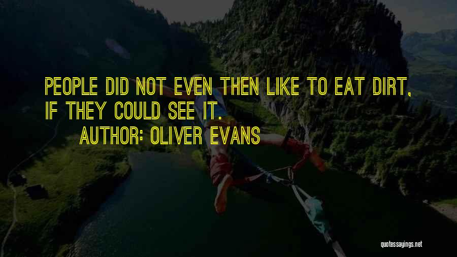 Oliver Evans Quotes 1130284