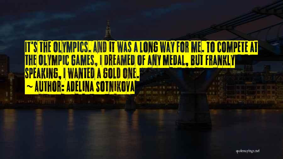 Olympics Games Quotes By Adelina Sotnikova