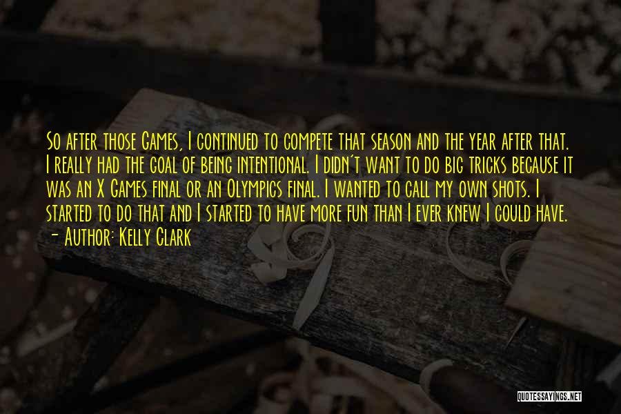 Olympics Games Quotes By Kelly Clark