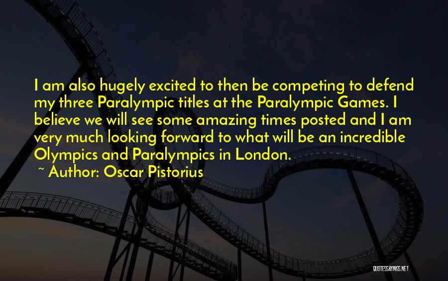 Olympics Games Quotes By Oscar Pistorius