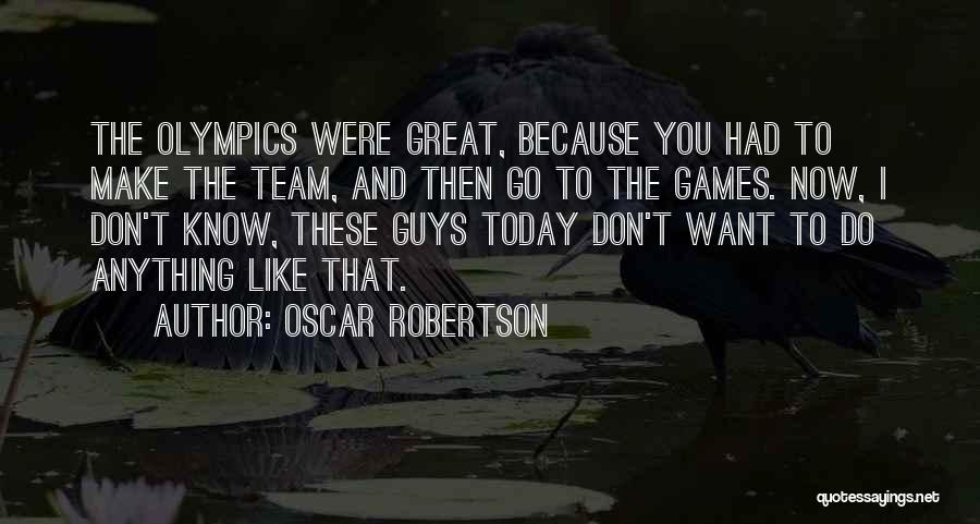 Olympics Games Quotes By Oscar Robertson