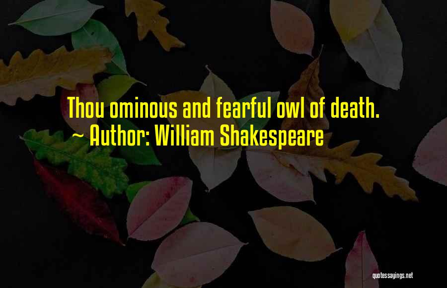 Ominous Shakespeare Quotes By William Shakespeare