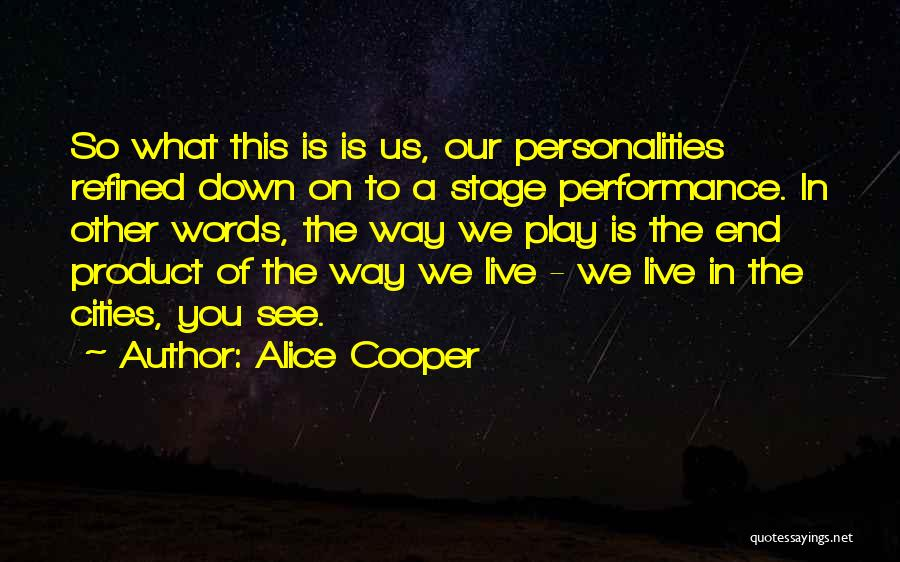 On Stage Performance Quotes By Alice Cooper