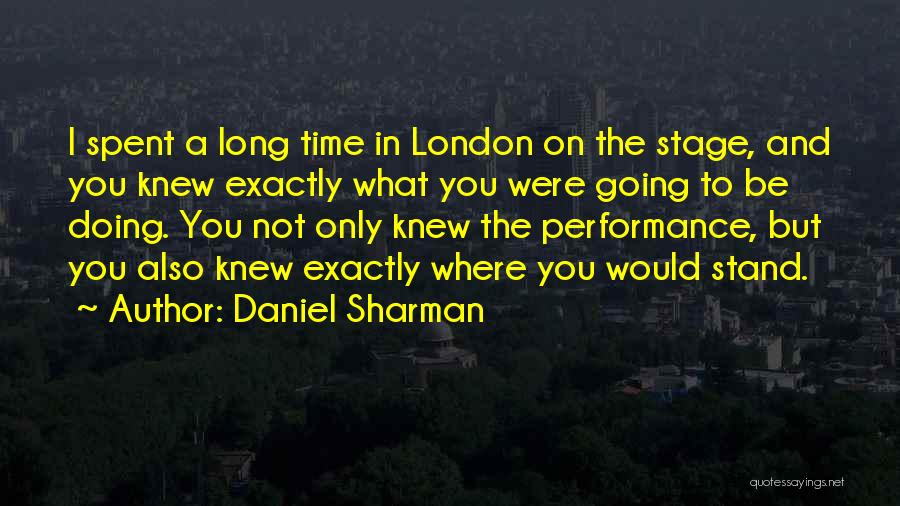 On Stage Performance Quotes By Daniel Sharman