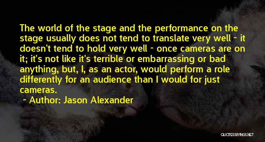 On Stage Performance Quotes By Jason Alexander