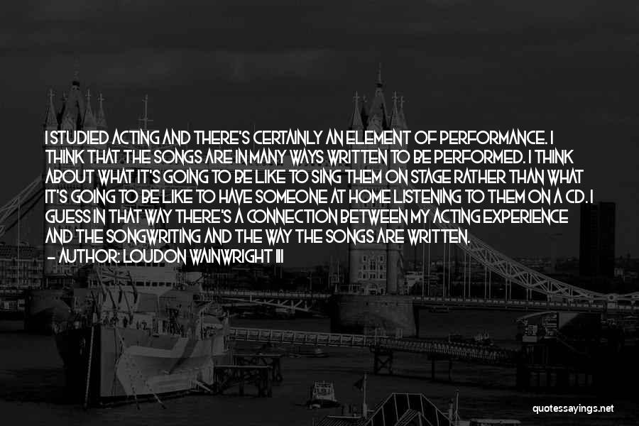 On Stage Performance Quotes By Loudon Wainwright III
