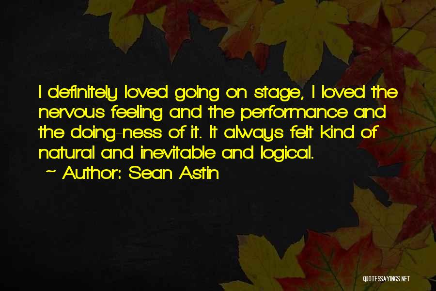 On Stage Performance Quotes By Sean Astin