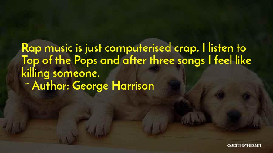 On Top Rap Quotes By George Harrison