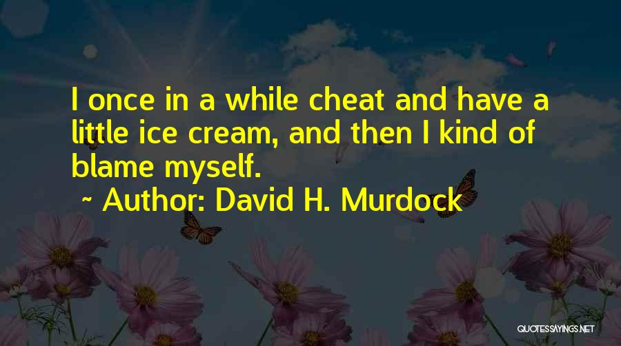 Once A Cheat Quotes By David H. Murdock