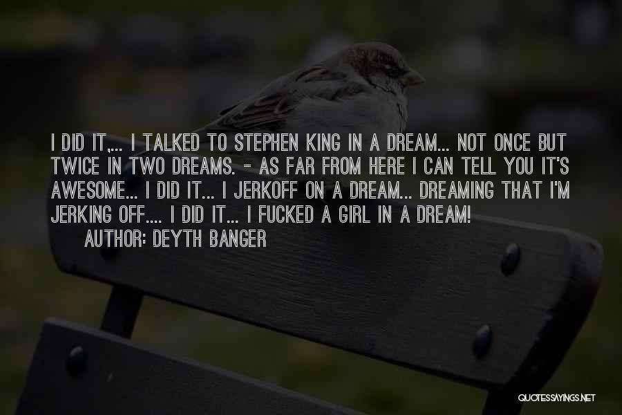 Once A Dream Quotes By Deyth Banger