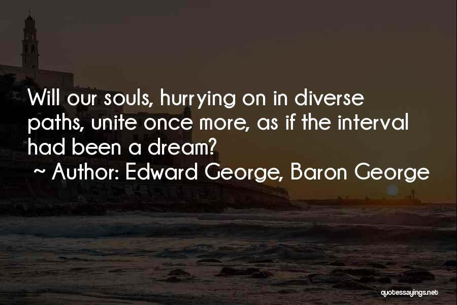 Once A Dream Quotes By Edward George, Baron George