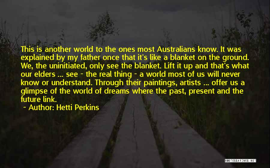 Once A Dream Quotes By Hetti Perkins