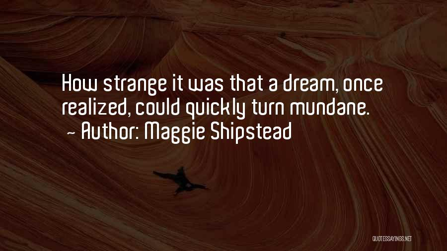 Once A Dream Quotes By Maggie Shipstead