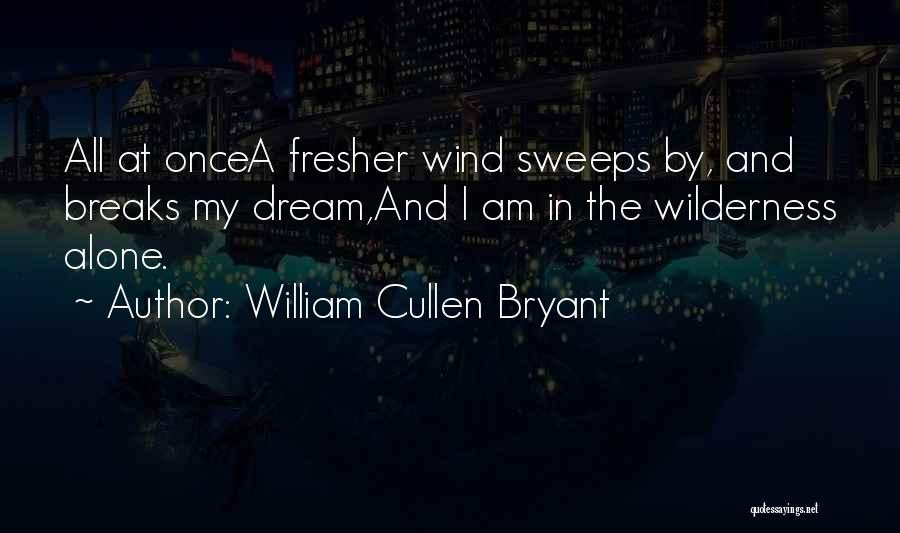 Once A Dream Quotes By William Cullen Bryant