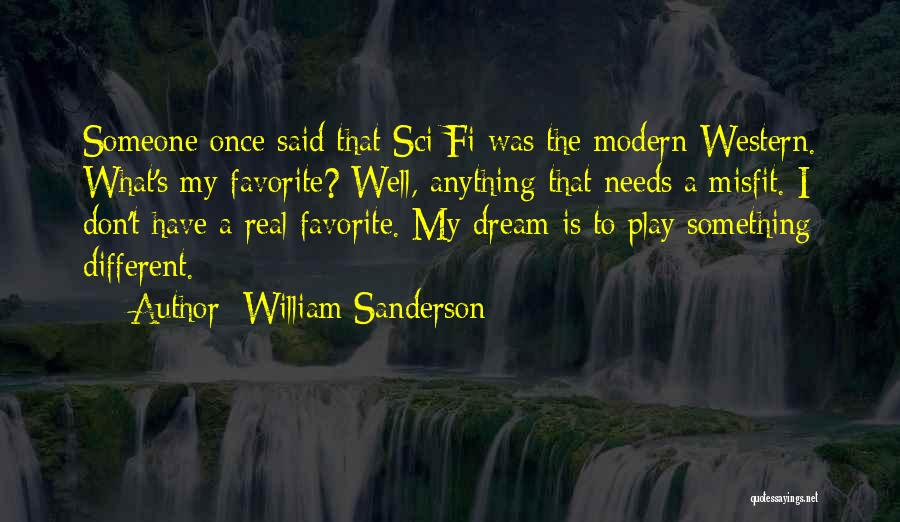 Once A Dream Quotes By William Sanderson