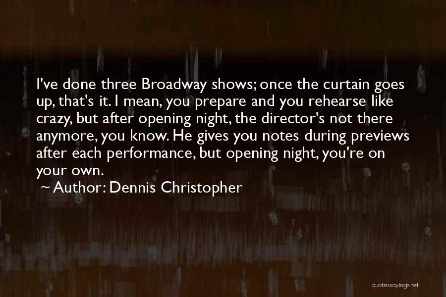 Once Broadway Quotes By Dennis Christopher