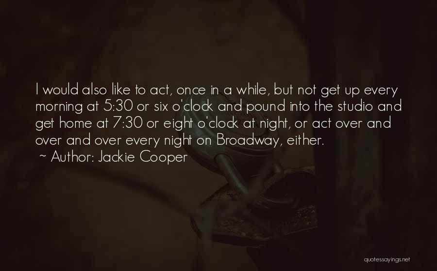 Once Broadway Quotes By Jackie Cooper