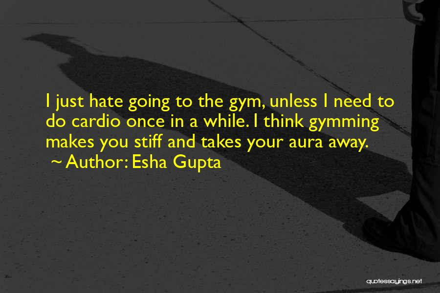 Once I Hate You Quotes By Esha Gupta