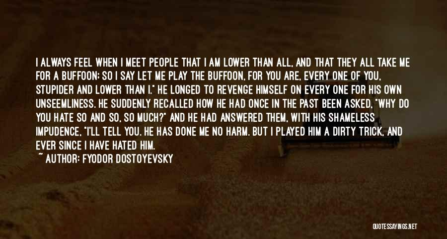 Once I Hate You Quotes By Fyodor Dostoyevsky