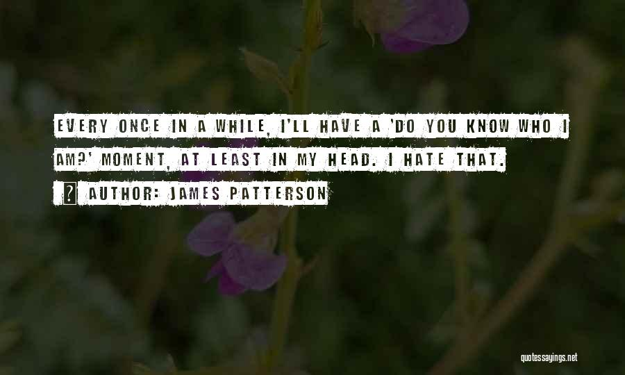 Once I Hate You Quotes By James Patterson