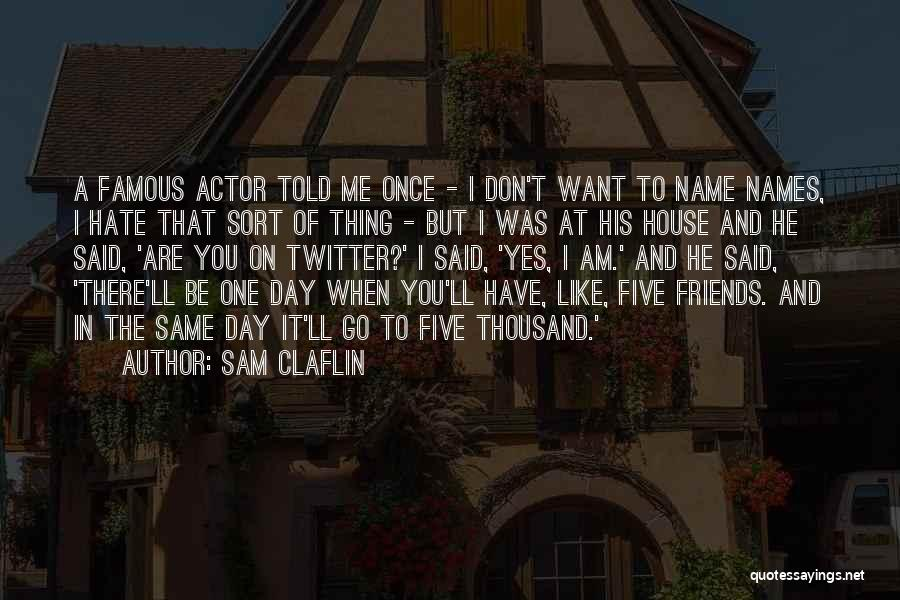 Once I Hate You Quotes By Sam Claflin