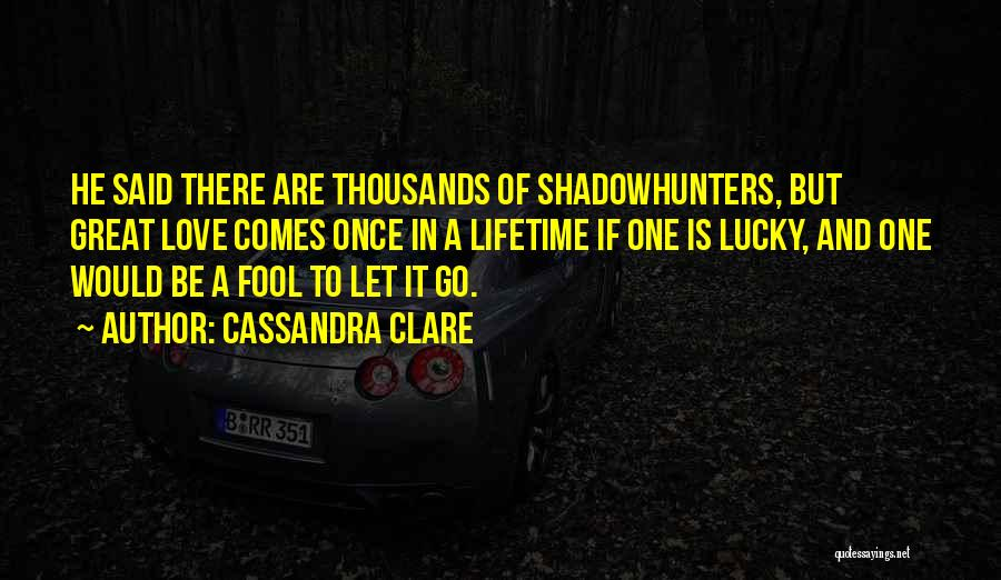 Once In A Lifetime Love Quotes By Cassandra Clare