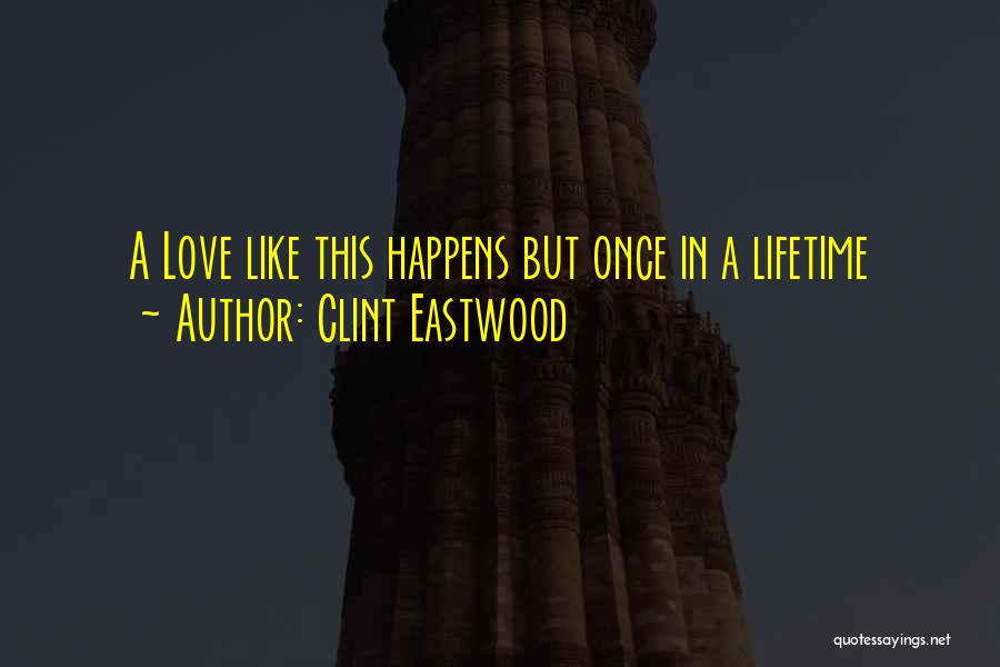 Once In A Lifetime Love Quotes By Clint Eastwood