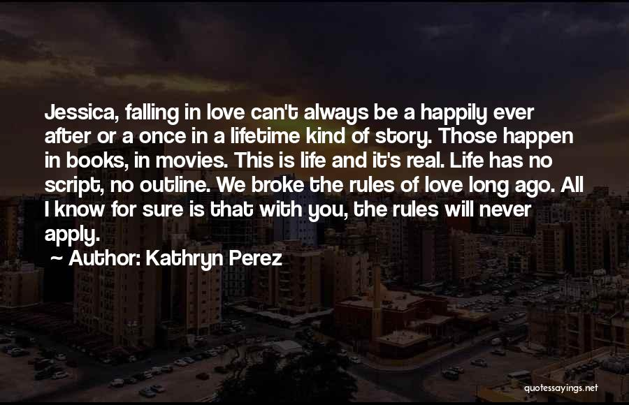 Once In A Lifetime Love Quotes By Kathryn Perez