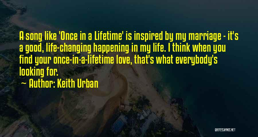 Once In A Lifetime Love Quotes By Keith Urban