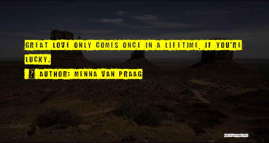 Once In A Lifetime Love Quotes By Menna Van Praag