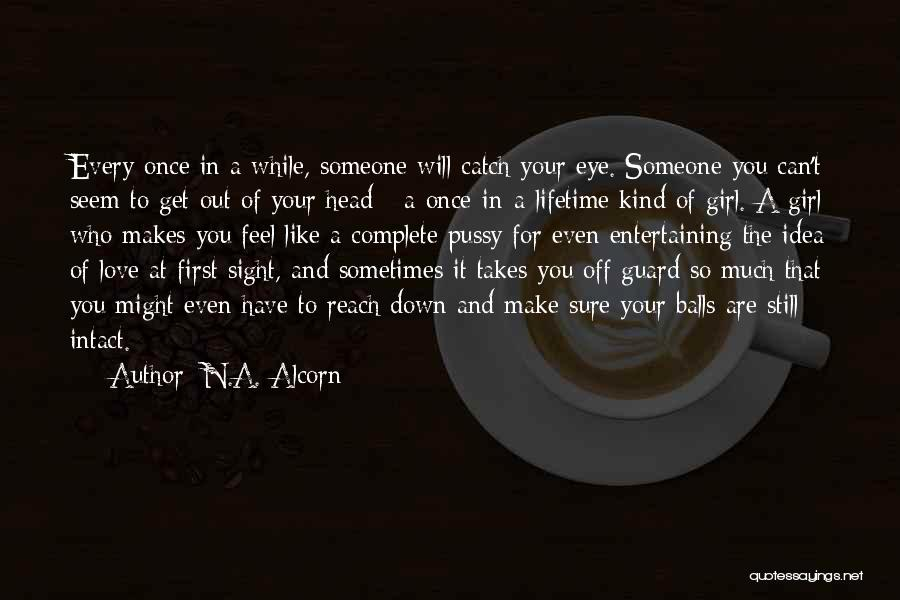 Once In A Lifetime Love Quotes By N.A. Alcorn