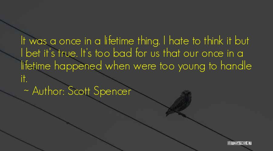 Once In A Lifetime Love Quotes By Scott Spencer
