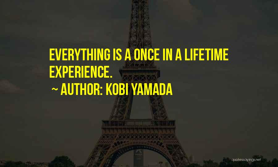 Once In Lifetime Experience Quotes By Kobi Yamada