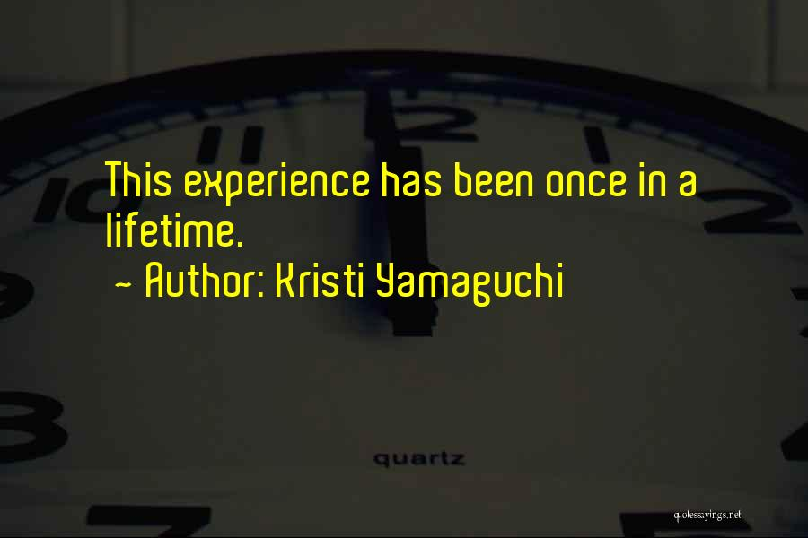 Once In Lifetime Experience Quotes By Kristi Yamaguchi