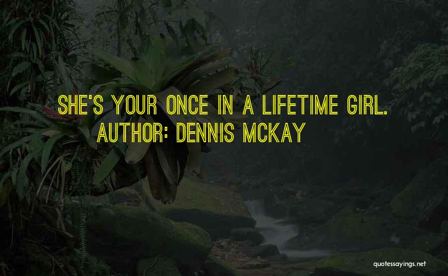 Once In Your Lifetime Quotes By Dennis McKay