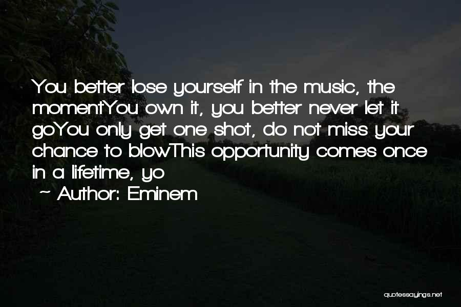 Once In Your Lifetime Quotes By Eminem