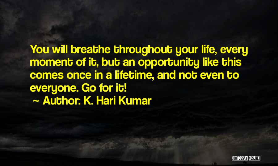 Once In Your Lifetime Quotes By K. Hari Kumar