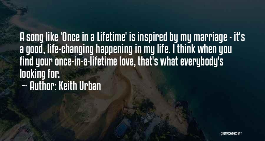 Once In Your Lifetime Quotes By Keith Urban
